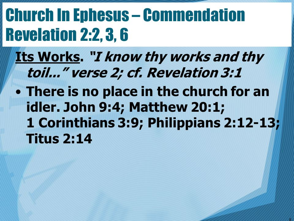 """Church In Ephesus – Commendation Revelation 2:2, 3, 6 Its Works. """"I know thy works and thy toil..."""" verse 2; cf. Revelation 3:1 There is no place in t"""