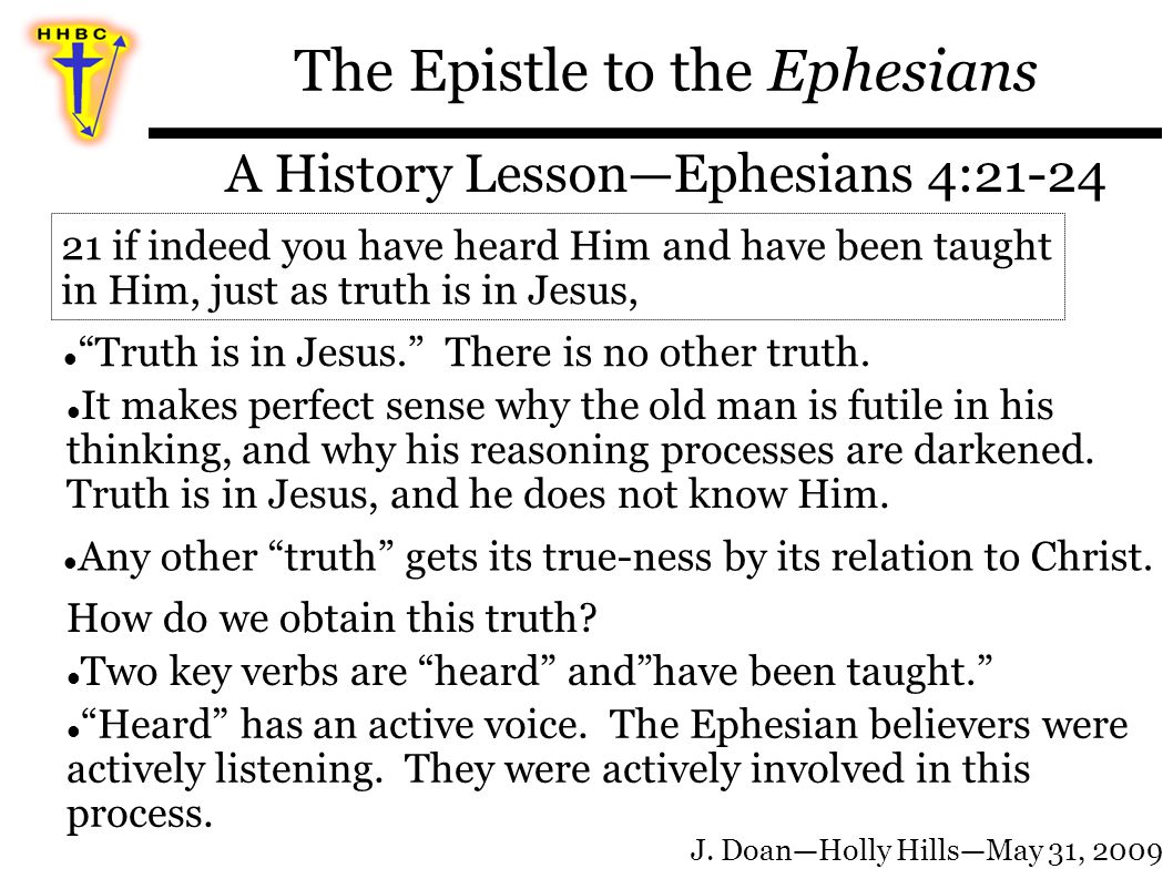 The Epistle to the Ephesians A History Lesson—Ephesians 4:21-24 Truth is in Jesus. There is no other truth.