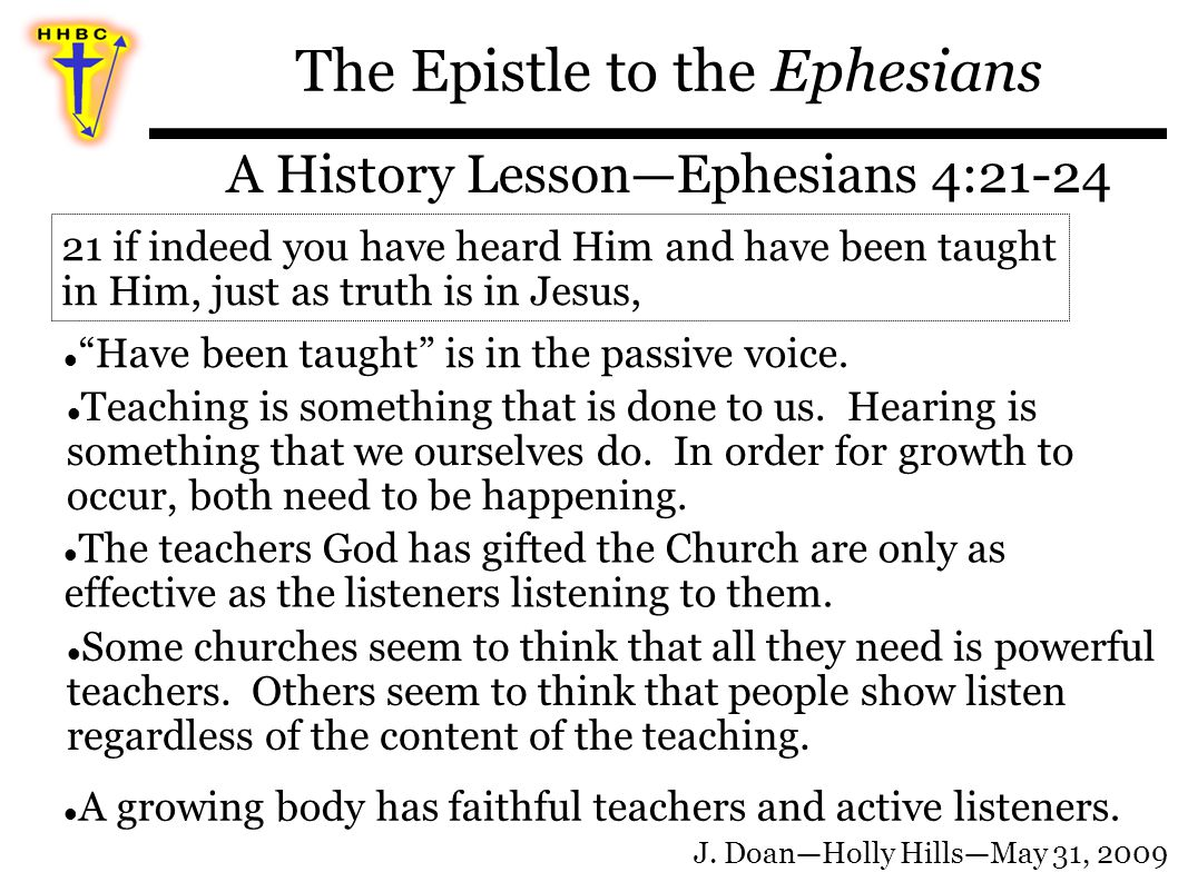 The Epistle to the Ephesians A History Lesson—Ephesians 4:21-24 Have been taught is in the passive voice.