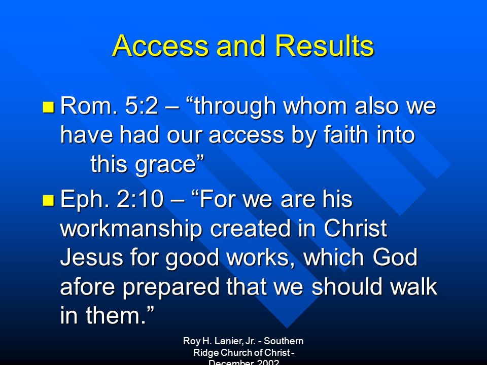 Roy H. Lanier, Jr. - Southern Ridge Church of Christ - December, 2002 Access and Results Rom.