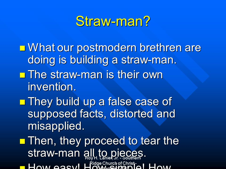 Roy H. Lanier, Jr. - Southern Ridge Church of Christ - December, 2002 Straw-man.