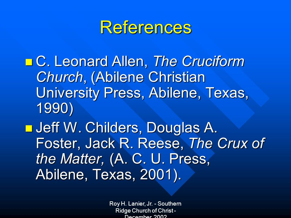 Roy H. Lanier, Jr. - Southern Ridge Church of Christ - December, 2002 References C.