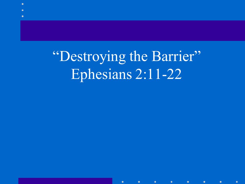 Destroying the Barrier Ephesians 2:11-22