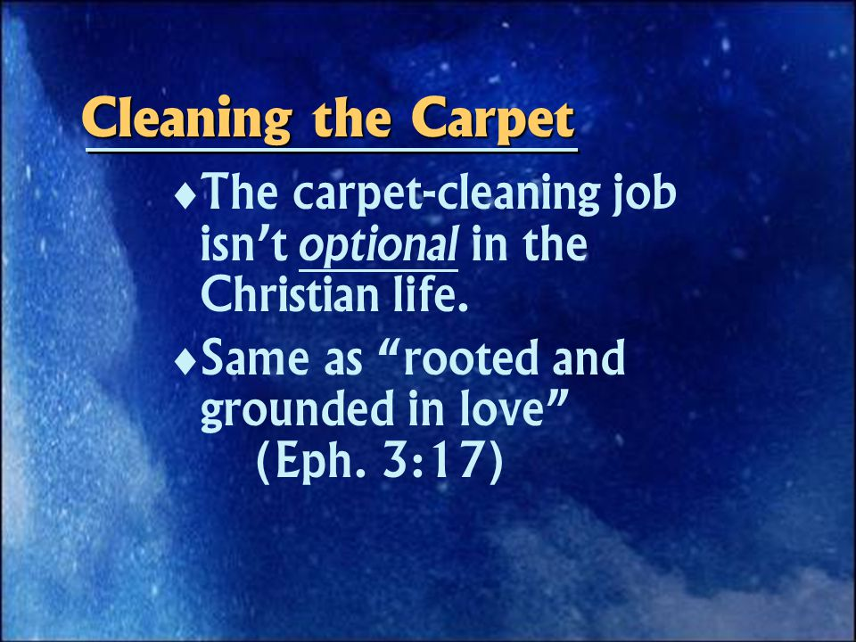 Cleaning the Carpet   The carpet-cleaning job isn't optional in the Christian life.
