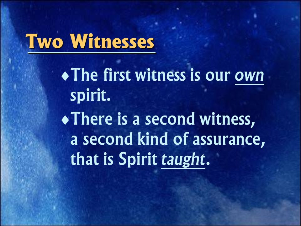 Two Witnesses   The first witness is our own spirit.