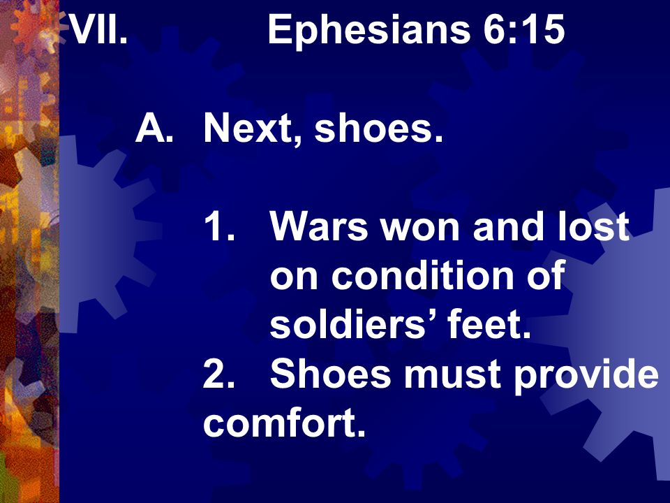 VII. Ephesians 6:15 A.Next, shoes. 1.Wars won and lost on condition of soldiers' feet.