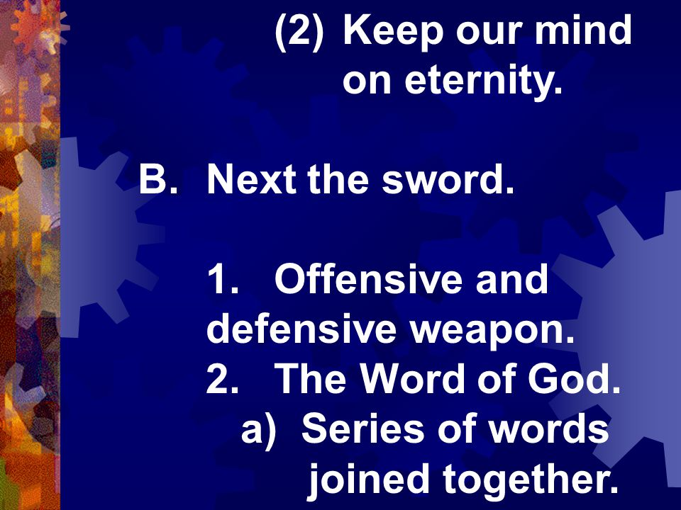 (2)Keep our mind on eternity. B.Next the sword. 1.Offensive and defensive weapon.