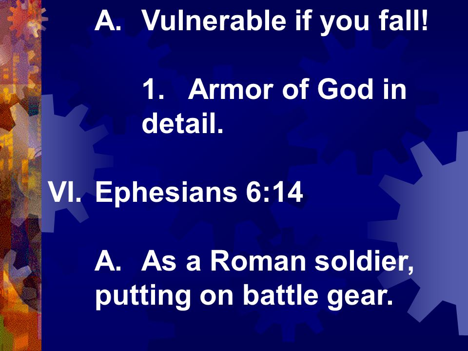 A.Vulnerable if you fall. 1.Armor of God in detail.