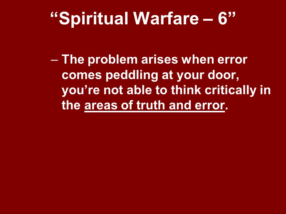 """""""Spiritual Warfare – 6"""" –The problem arises when error comes peddling at your door, you're not able to think critically in the areas of truth and erro"""
