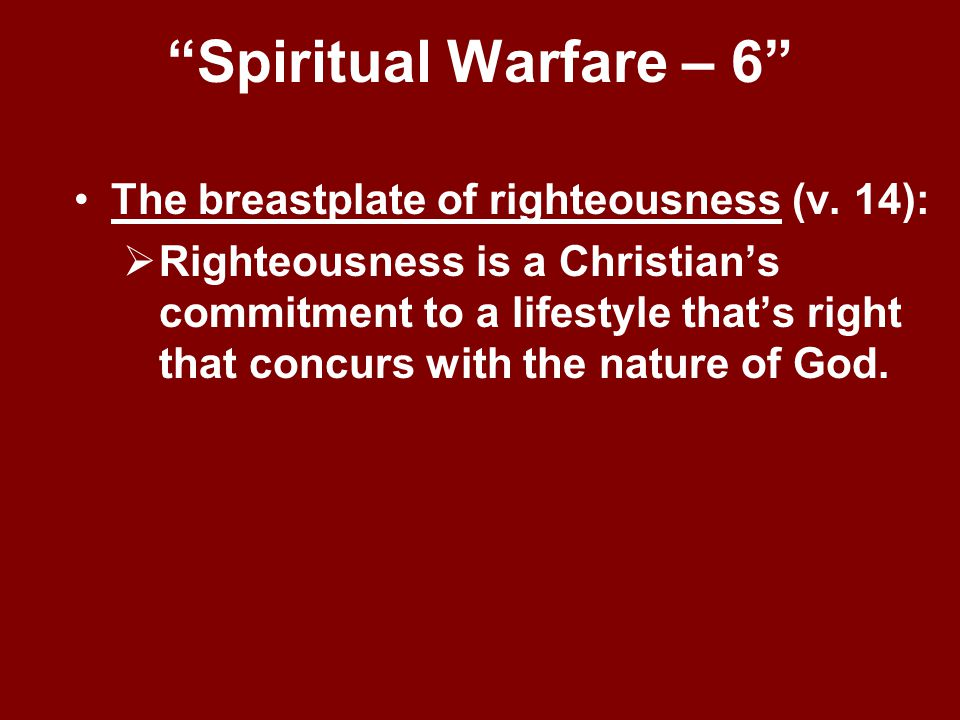 """""""Spiritual Warfare – 6"""" The breastplate of righteousness (v. 14):  Righteousness is a Christian's commitment to a lifestyle that's right that concurs"""
