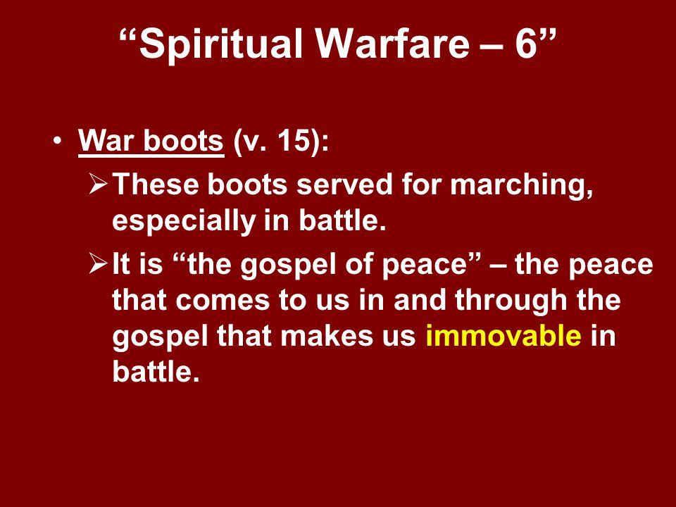 """""""Spiritual Warfare – 6"""" War boots (v. 15):  These boots served for marching, especially in battle.  It is """"the gospel of peace"""" – the peace that com"""