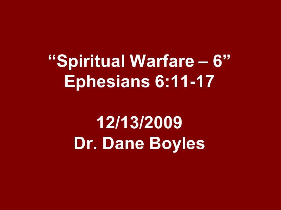"""Spiritual Warfare – 6"" Ephesians 6:11-17 12/13/2009 Dr. Dane Boyles"