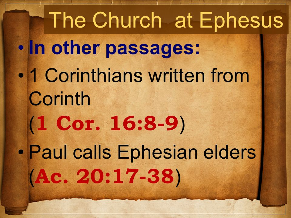 The Church at Ephesus In other passages: 1 Corinthians written from Corinth ( 1 Cor.