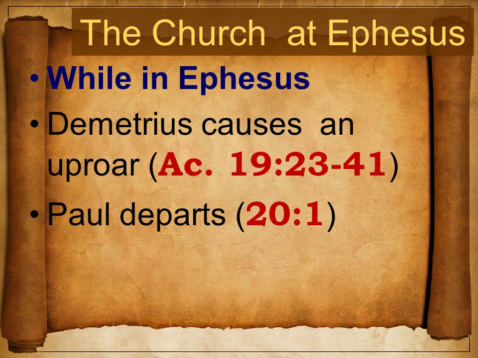 The Church at Ephesus While in Ephesus Demetrius causes an uproar ( Ac.
