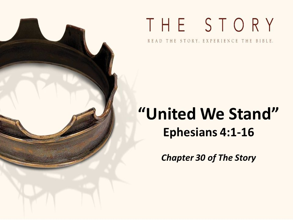 United We Stand Ephesians 4:1-16 Chapter 30 of The Story