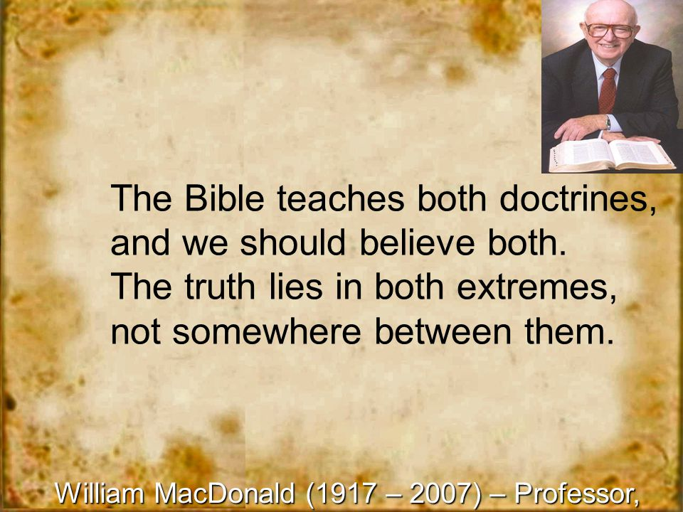 The Bible teaches both doctrines, and we should believe both.