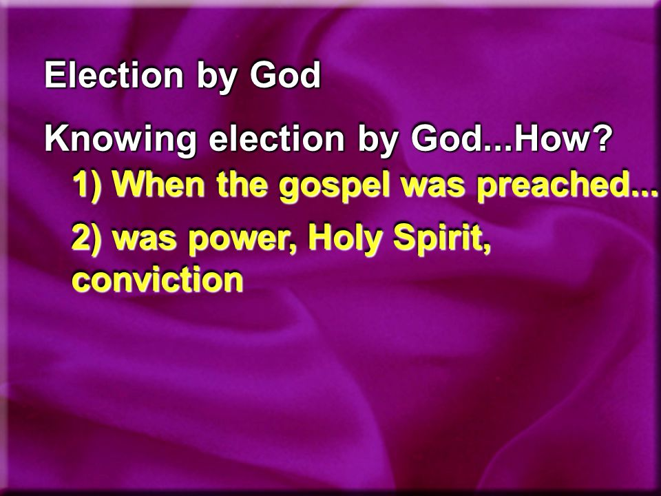Election by God Knowing election by God...How. 1) When the gospel was preached...