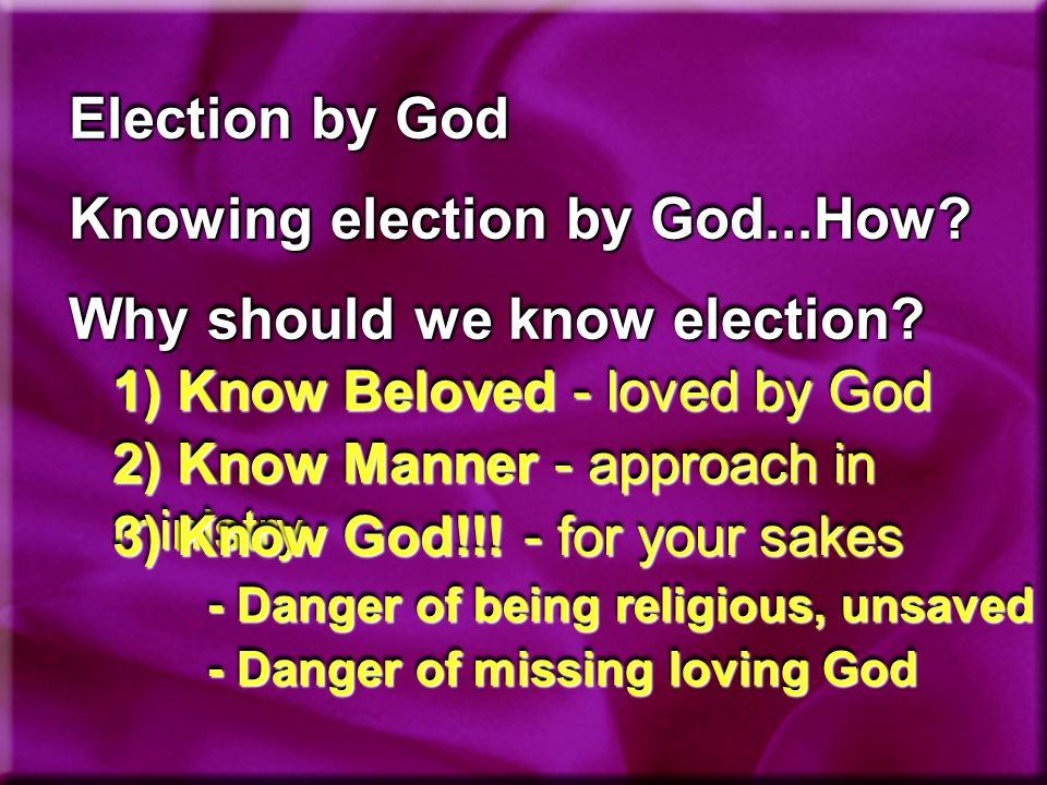 Election by God Knowing election by God...How. Why should we know election.