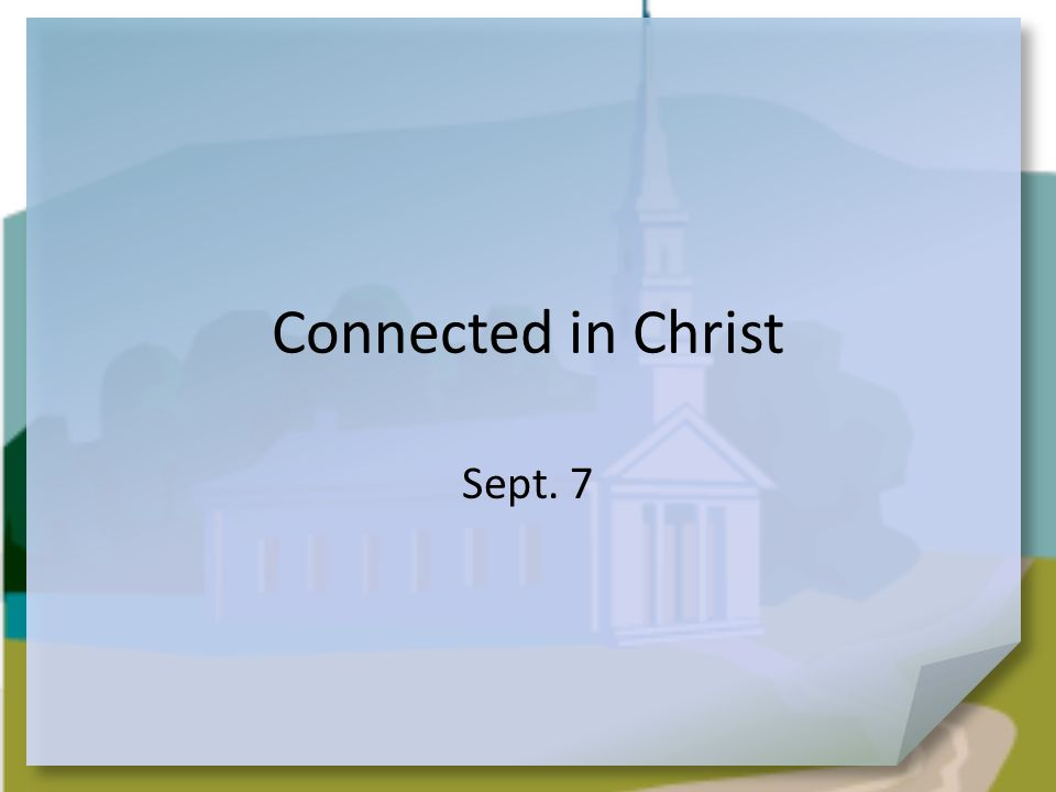 Connected in Christ Sept. 7