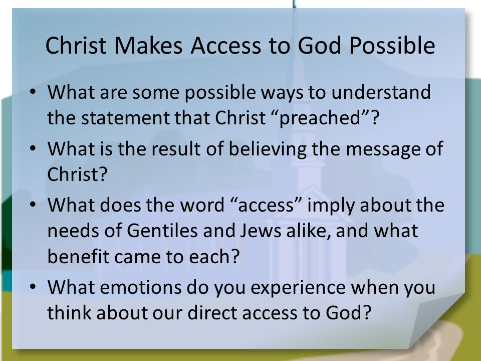Christ Makes Access to God Possible What are some possible ways to understand the statement that Christ preached .