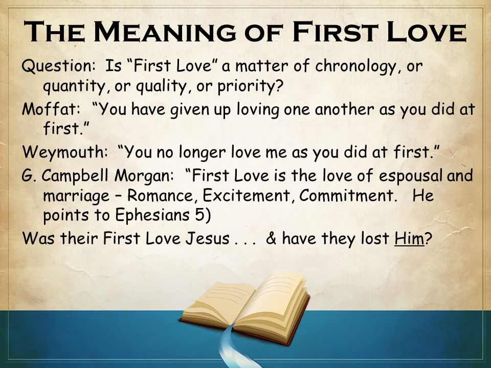 The Meaning of First Love Question: Is First Love a matter of chronology, or quantity, or quality, or priority.
