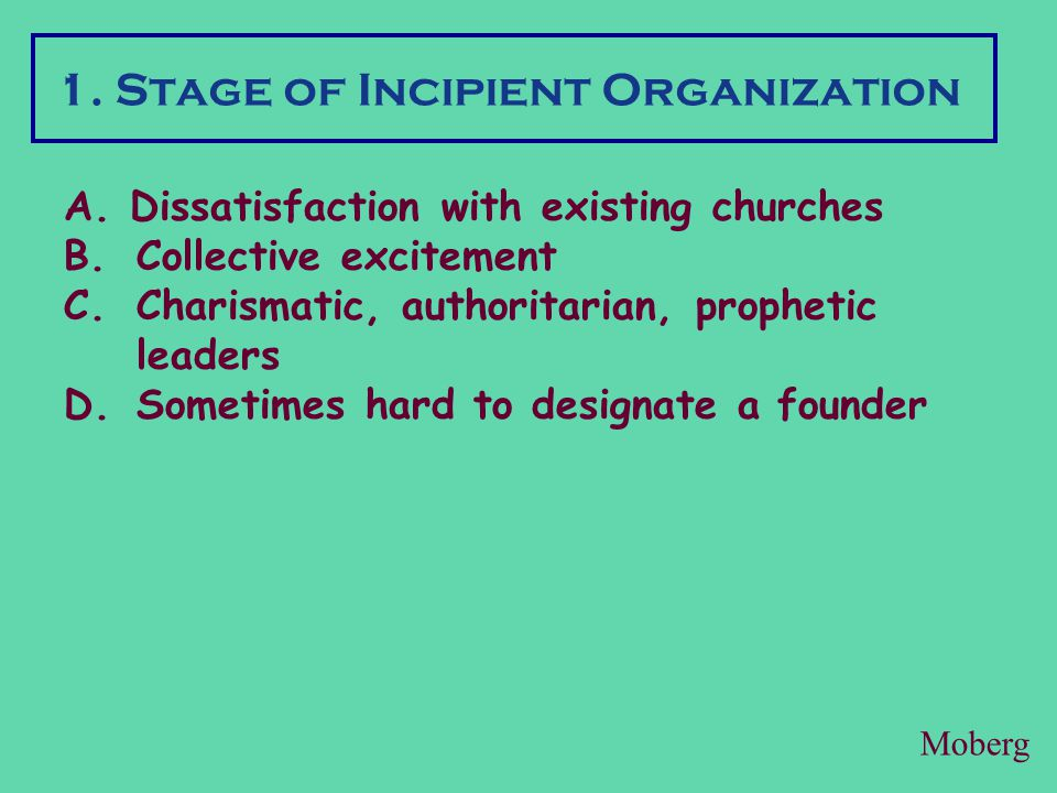 1. Stage of Incipient Organization A. Dissatisfaction with existing churches B.