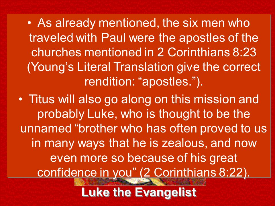As already mentioned, the six men who traveled with Paul were the apostles of the churches mentioned in 2 Corinthians 8:23 (Young's Literal Translation give the correct rendition: apostles. ).