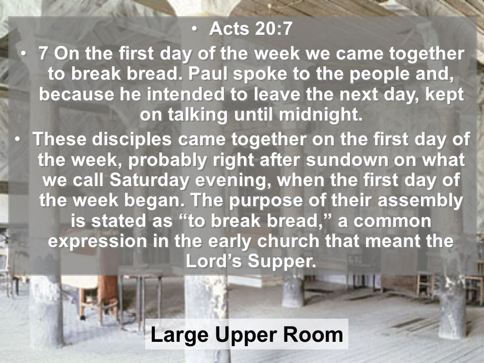 Acts 20:7 7 On the first day of the week we came together to break bread.