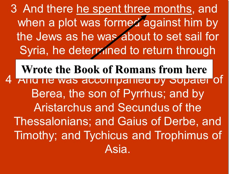 3 And there he spent three months, and when a plot was formed against him by the Jews as he was about to set sail for Syria, he determined to return through Macedonia.