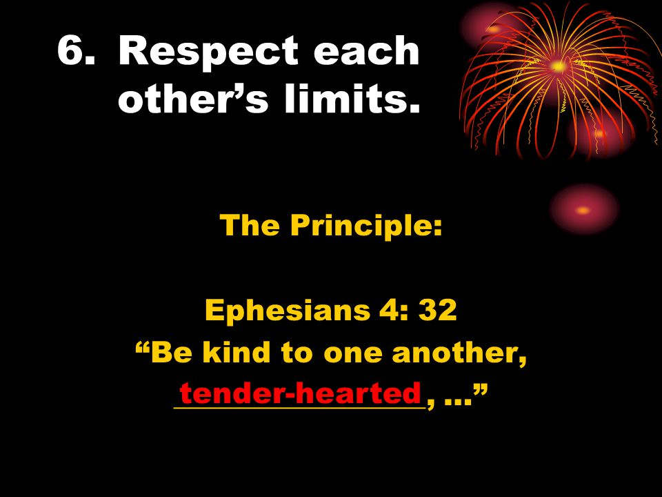 6.Respect each other's limits.
