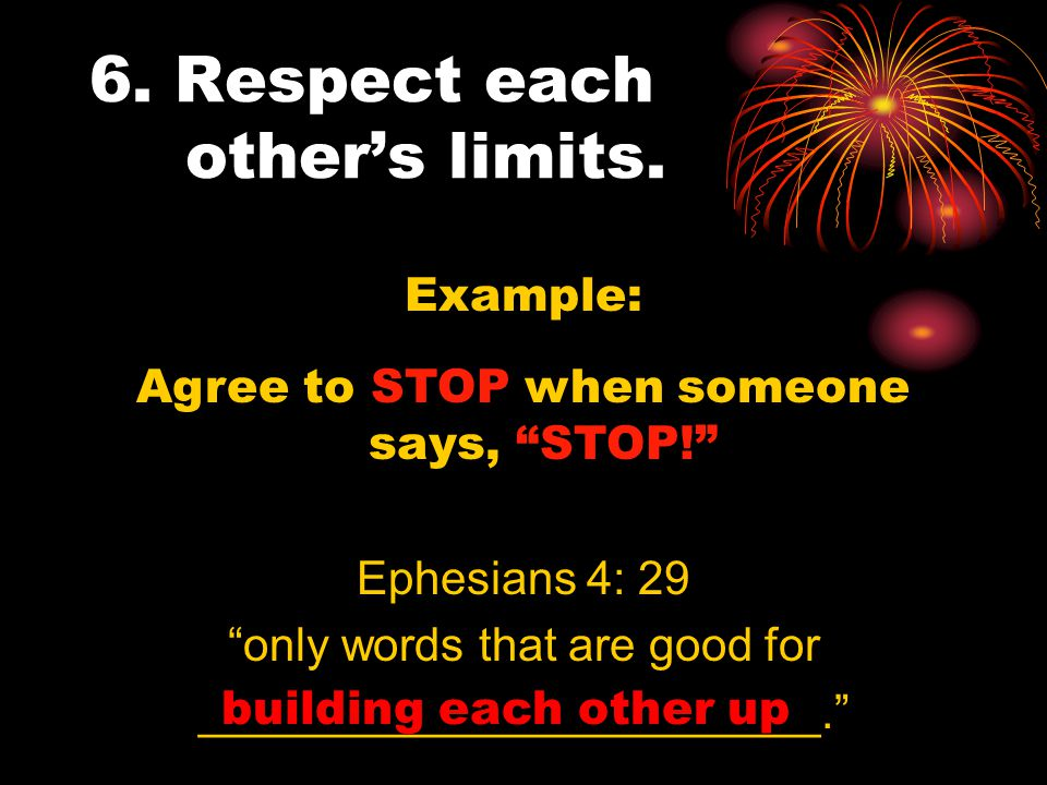 6. Respect each other's limits.