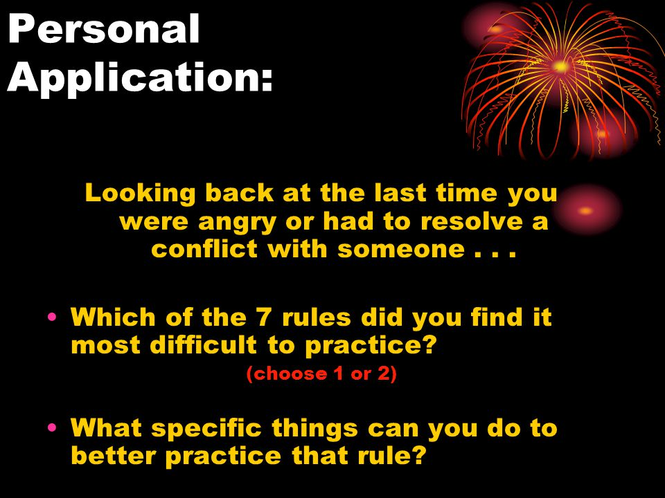 Personal Application: Looking back at the last time you were angry or had to resolve a conflict with someone...