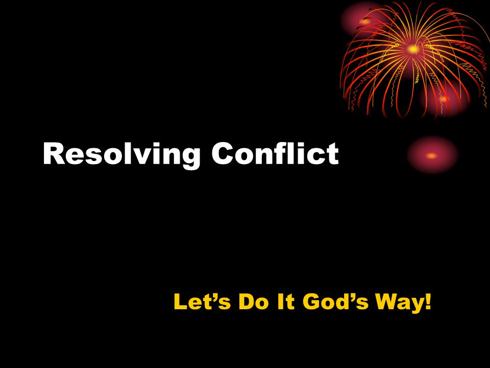 Resolving Conflict Let's Do It God's Way!