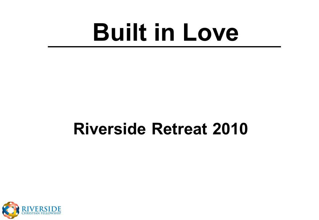 Built in Love Riverside Retreat 2010