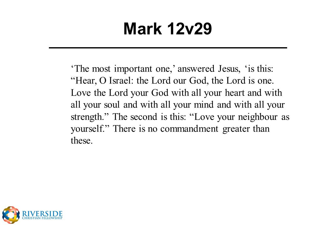 Mark 12v29 'The most important one,' answered Jesus, 'is this: Hear, O Israel: the Lord our God, the Lord is one.