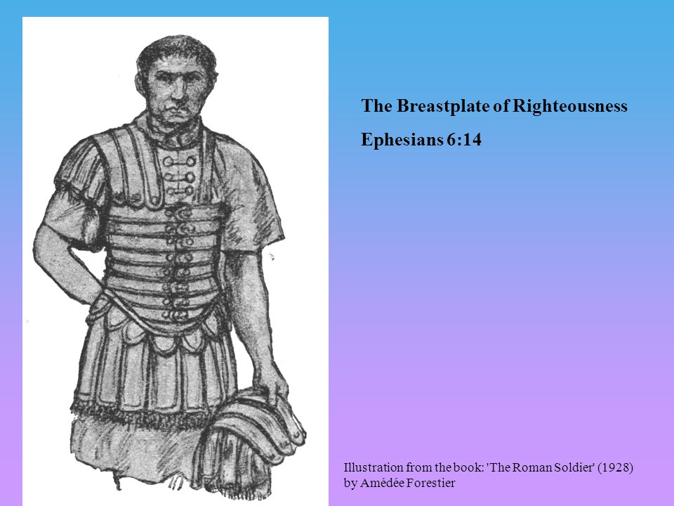 The Breastplate of Righteousness Ephesians 6:14 Illustration from the book: The Roman Soldier (1928) by Amédée Forestier