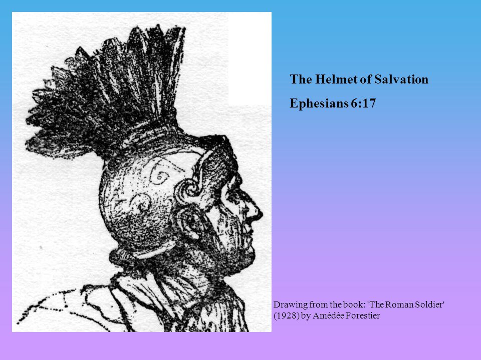 The Helmet of Salvation Ephesians 6:17 Drawing from the book: The Roman Soldier (1928) by Amédée Forestier