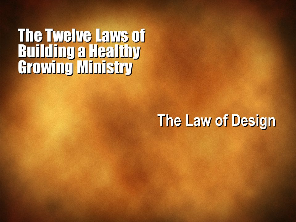 The Twelve Laws of Building a Healthy Growing Ministry The Law of Design