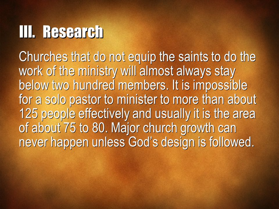 Churches that do not equip the saints to do the work of the ministry will almost always stay below two hundred members.