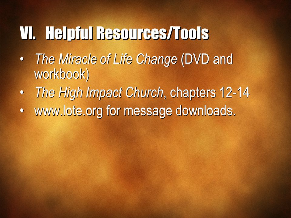 The Miracle of Life Change (DVD and workbook) The High Impact Church, chapters 12-14 www.lote.org for message downloads.