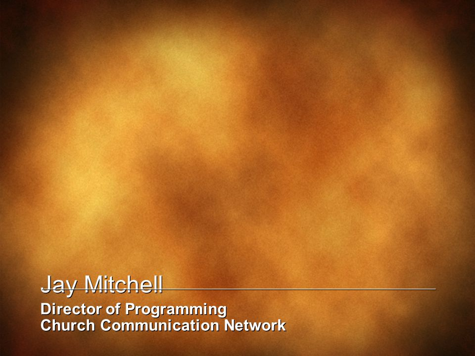 Jay Mitchell Director of Programming Church Communication Network Jay Mitchell Director of Programming Church Communication Network