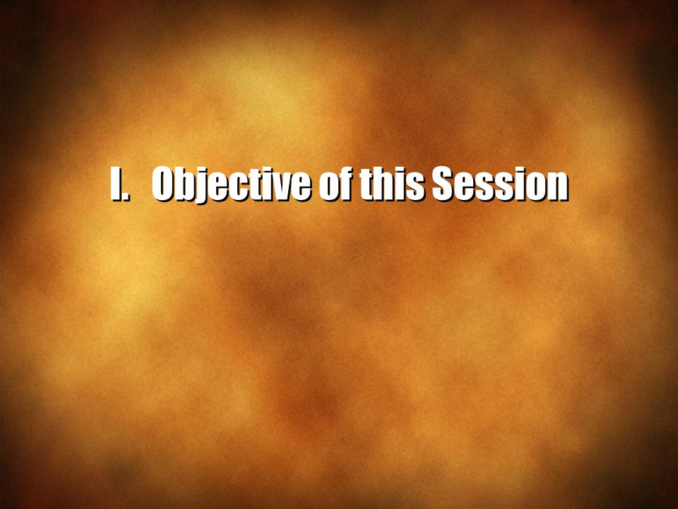 I. Objective of this Session
