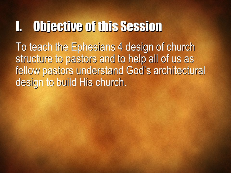 To teach the Ephesians 4 design of church structure to pastors and to help all of us as fellow pastors understand God's architectural design to build