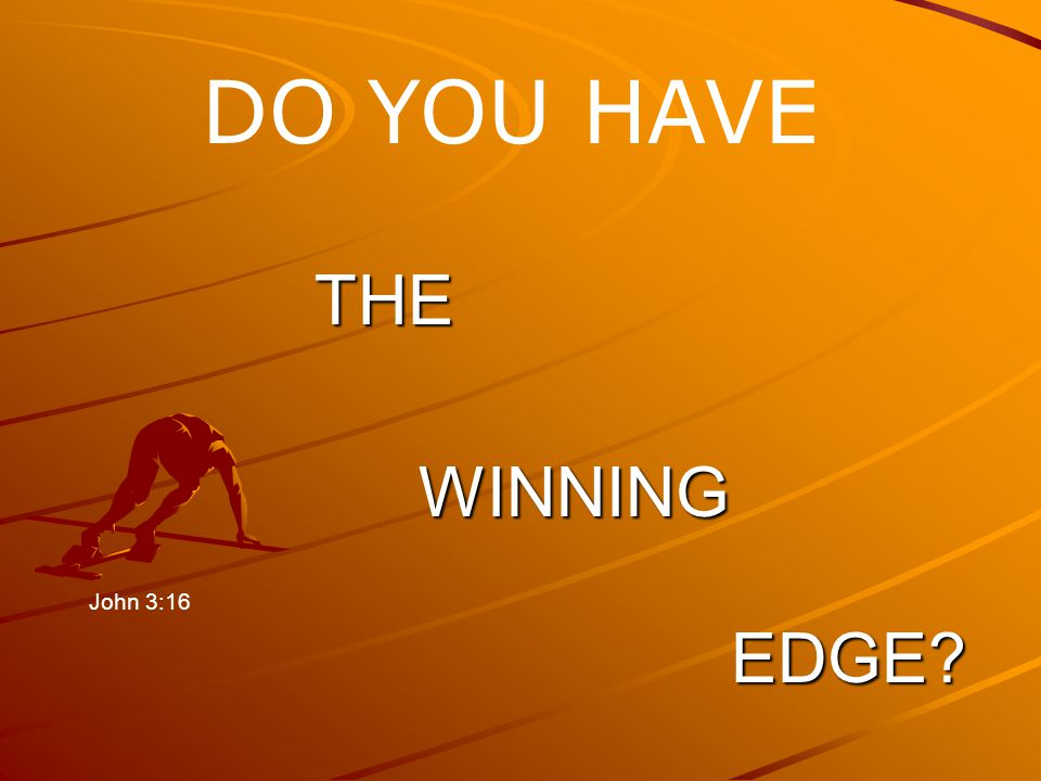 THEWINNINGEDGE? DO YOU HAVE John 3:16