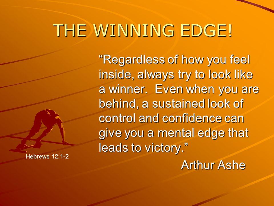 Regardless of how you feel inside, always try to look like a winner.