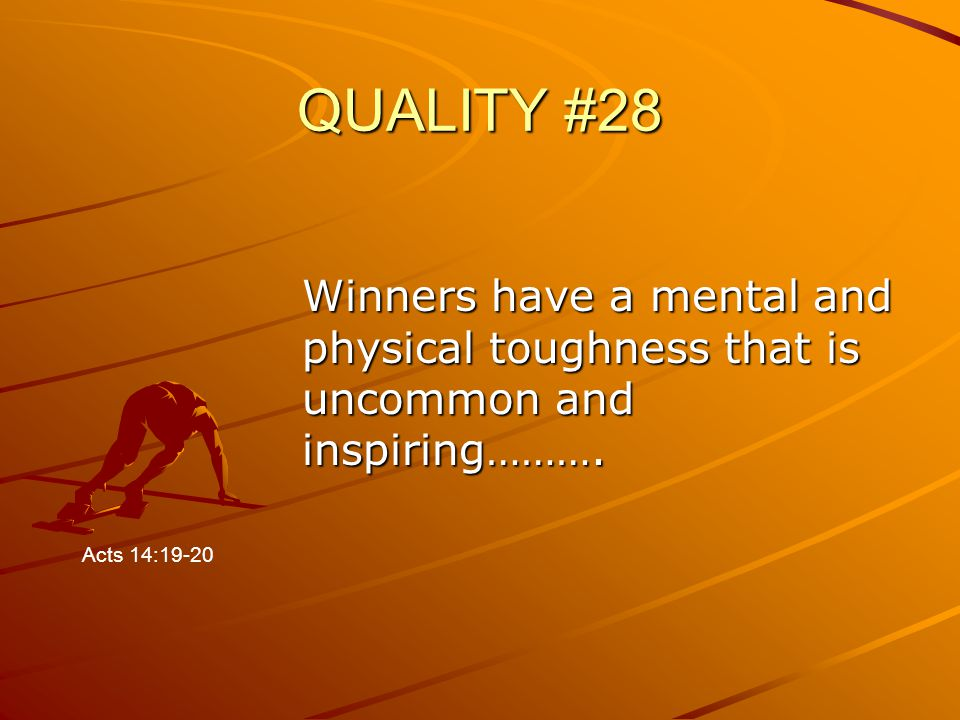 QUALITY #28 Winners have a mental and physical toughness that is uncommon and inspiring………. Acts 14:19-20