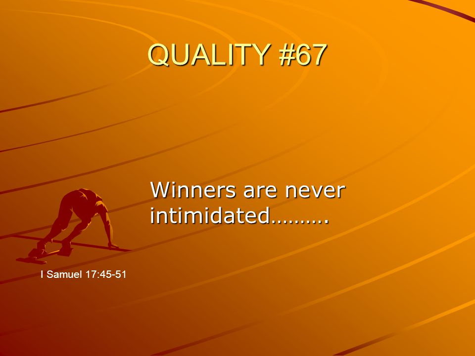 QUALITY #67 Winners are never intimidated………. I Samuel 17:45-51