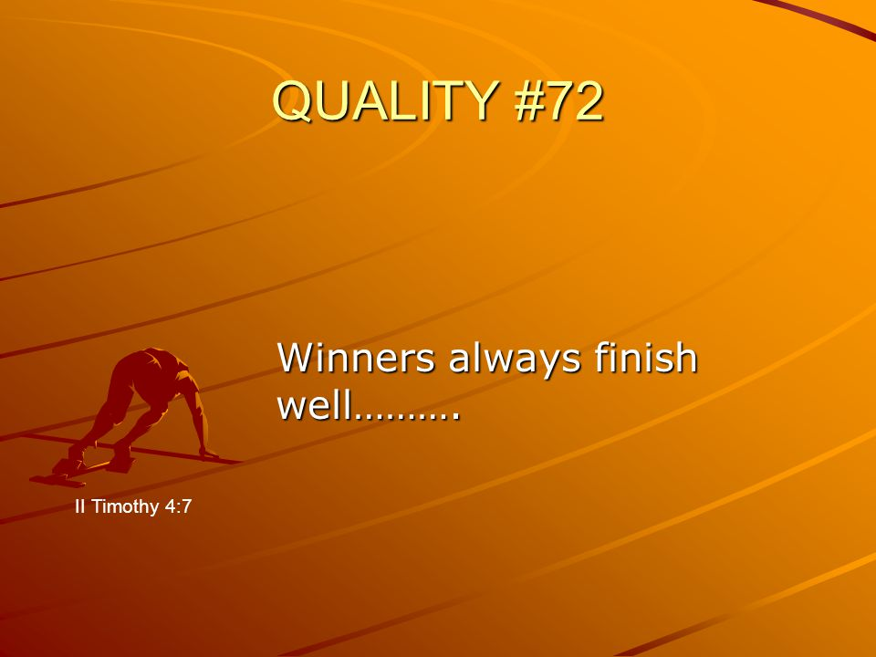 QUALITY #72 Winners always finish well………. II Timothy 4:7