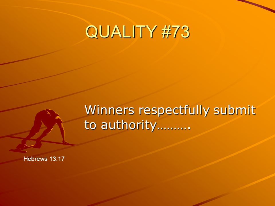 QUALITY #73 Winners respectfully submit to authority………. Hebrews 13:17