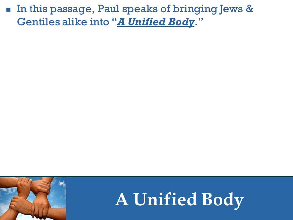 """A Unified Body In this passage, Paul speaks of bringing Jews & Gentiles alike into """"A Unified Body."""""""